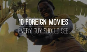 10-Foreign-Movies-Every-Guy-Should-See