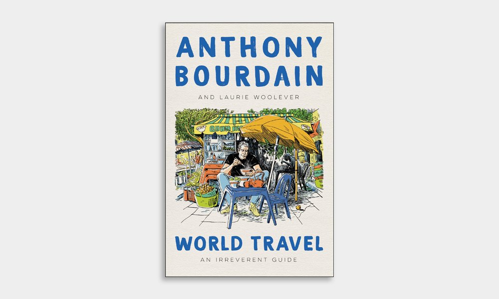 Anthony Bourdain's Posthumous Travel Book 'World Travel: An Irreverent Guide' is Available for Pre-Order | Cool Material